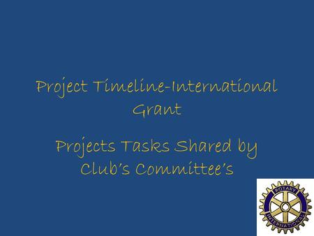 Project Timeline-International Grant Projects Tasks Shared by Club's Committee's.