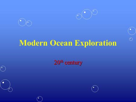 Modern Ocean Exploration 20 th century. Modern Exploration England 1760  time to spreadEngland 1760  time to spread Most noticeable effects appear late.