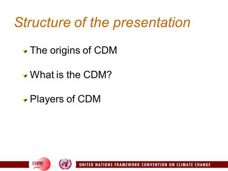 Structure of the presentation The origins of CDM What is the CDM? Players of CDM.