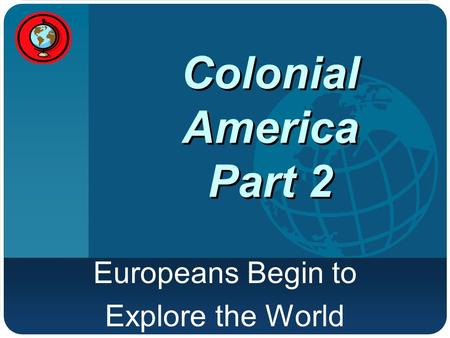 Company LOGO Colonial America Part 2 Europeans Begin to Explore the World.