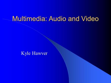 Multimedia: Audio and Video Kyle Hawver. BGSOUND element Should be placed in the HEAD section of the HTML document Has 4 key properties: – SRC – URL of.