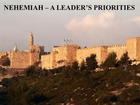 NEHEMIAH – A LEADER'S PRIORITIES. 'Those who survived the exile and are back in the province are in great trouble and disgrace. The wall of Jerusalem.