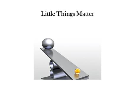 Little Things Matter. It's Never too Late (to turn your mistakes around)