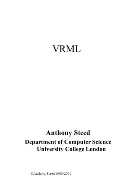 VRML Anthony Steed Department of Computer Science University College London ©Anthony Steed 1998-2001.