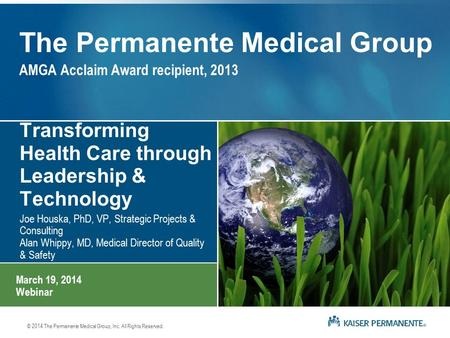 © 2014 The Permanente Medical Group, Inc. All Rights Reserved. The Permanente Medical Group AMGA Acclaim Award recipient, 2013 Transforming Health Care.