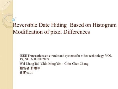 Reversible Date Hiding Based on Histogram Modification of pixel Differences IEEE Transactions on circuits and systems for video technology, VOL. 19, NO.