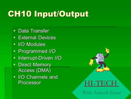 CH10 Input/Output DDDData Transfer EEEExternal Devices IIII/O Modules PPPProgrammed I/O IIIInterrupt-Driven I/O DDDDirect Memory.