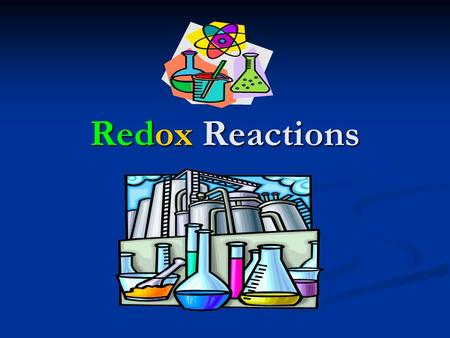 Redox Reactions. Chemical Reactions There are 3 major classes of chemical reaction: There are 3 major classes of chemical reaction: 1. Precipitation 2.