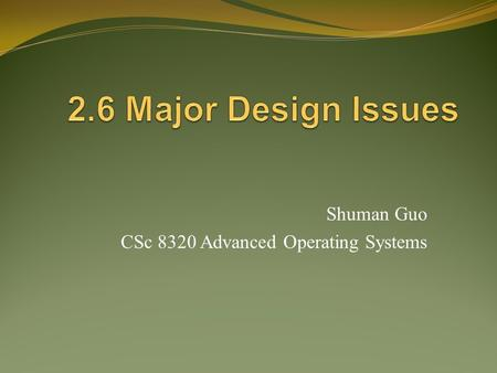 Shuman Guo CSc 8320 Advanced Operating Systems