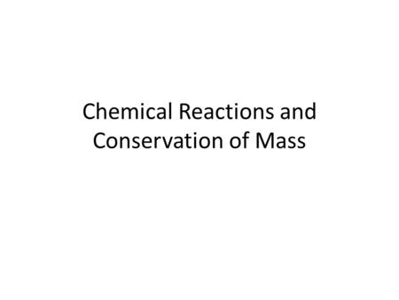 Chemical Reactions and Conservation of Mass. A chemical reaction can be represented by a WORD EQUATION. Example: Hydrogen gas + Oxygen gas  Water Reactants: