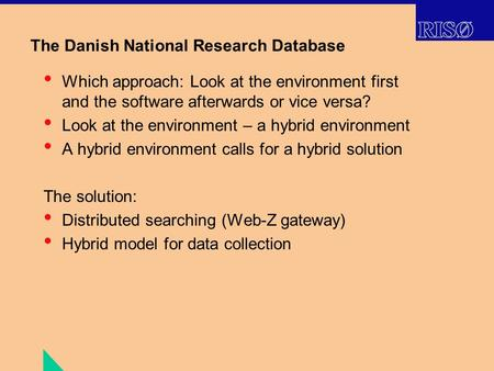 The Danish National Research Database Which approach: Look at the environment first and the software afterwards or vice versa? Look at the environment.