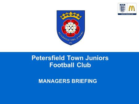 Petersfield Town Juniors Football Club MANAGERS BRIEFING.