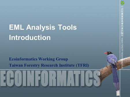 EML Analysis Tools Introduction Ecoinformatics Working Group Taiwan Forestry Research Institute (TFRI)