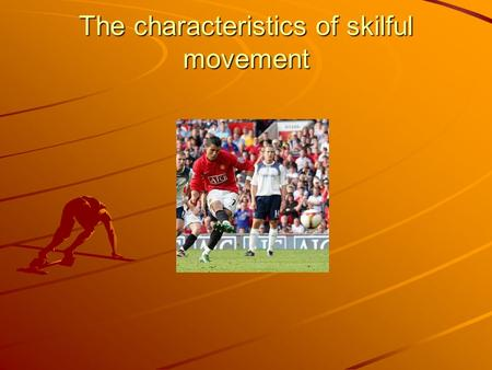 The characteristics of skilful movement. Key processes in physical education Developing skills in physical activity. Making and applying decisions. Developing.