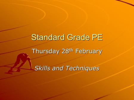 Standard Grade PE Thursday 28 th February Skills and Techniques.