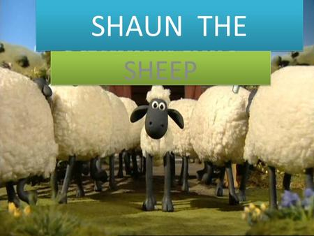 SHAUN THE SHEEP. HICCUP Setting A sunny day In the Paddocks Shirley the fat sheep has hiccups.
