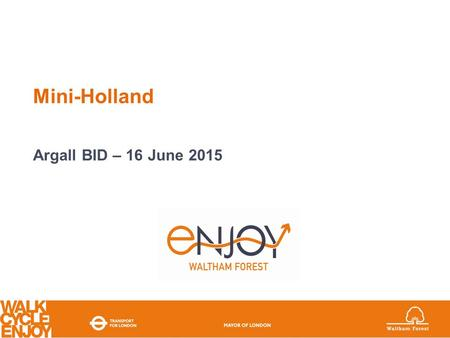 Mini-Holland Argall BID – 16 June 2015 Waltham Forest Mini Holland.