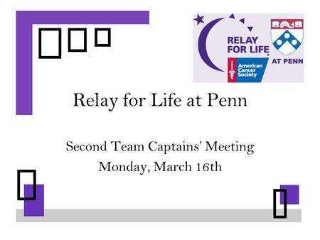 Relay for Life at Penn Second Team Captains' Meeting Monday, March 16th.