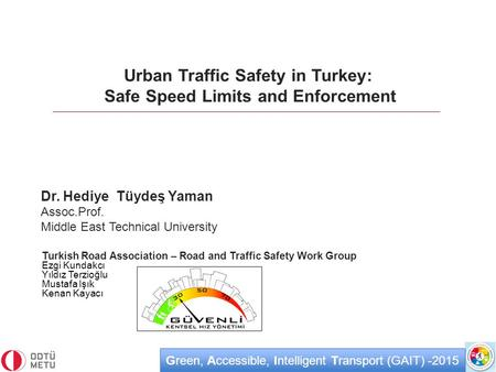 Better Roads. Better World. Green, Accessible, Intelligent Transport (GAIT) -2015 Dr. Hediye Tüydeş Yaman Assoc.Prof. Middle East Technical University.