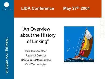 "Energize your thinking TM ""An Overview about the History of Linking"" Erik Jan van Kleef Regional Director Central & Eastern Europe Ovid Technologies LIDA."