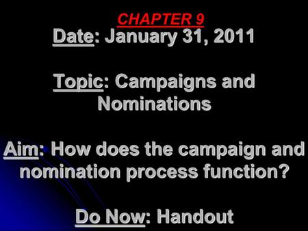 Date: January 31, 2011 Topic: Campaigns and Nominations Aim: How does the campaign and nomination process function? Do Now: Handout CHAPTER 9.