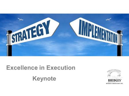 Excellence in Execution Keynote. 10 % NINE the whole strategy implementation challenge. underestimate Leaders.