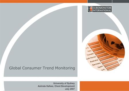 Global Consumer Trend Monitoring University of Sydney Aslinda Hafeez, Client Development July 2007.