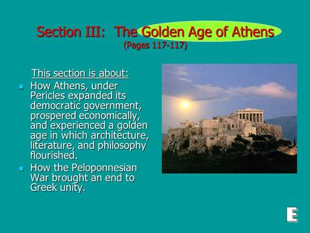 Section III: The Golden Age of Athens (Pages 117-117) This section is about: This section is about: How Athens, under Pericles expanded its democratic.