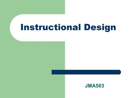 Instructional Design JMA503. Objectives 1. Assignments Assignments 2. Project guide Project guide 3. Instructional strategy - Events of instruction. Instructional.