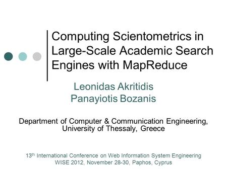 Computing Scientometrics in Large-Scale Academic Search Engines with MapReduce Leonidas Akritidis Panayiotis Bozanis Department of Computer & Communication.