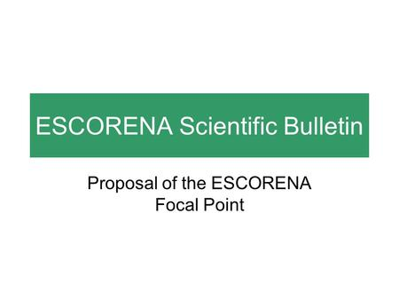 ESCORENA Scientific Bulletin Proposal of the ESCORENA Focal Point.