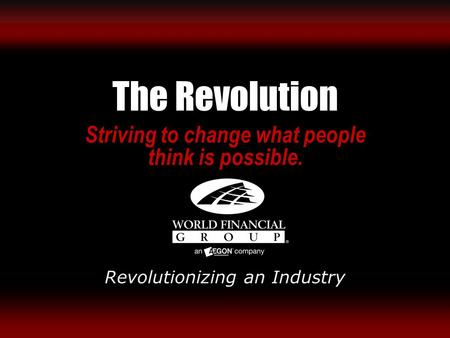 The Revolution Striving to change what people think is possible. Revolutionizing an Industry 1.