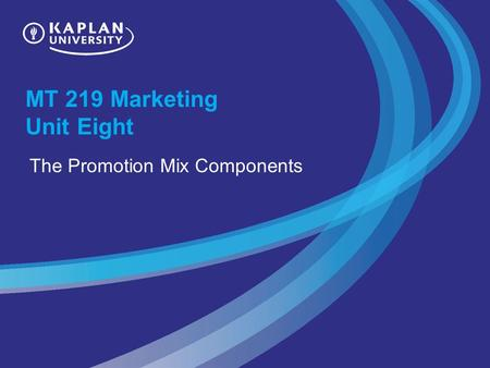 MT 219 Marketing Unit Eight The Promotion Mix Components.