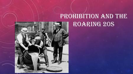 PROHIBITION AND THE ROARING 20S. 1920S ECONOMY  By 1924, the economy recovers and there is a lot less discontent in society Canada enters a period of.