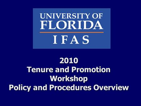2010 Tenure and Promotion Workshop Policy and Procedures Overview.