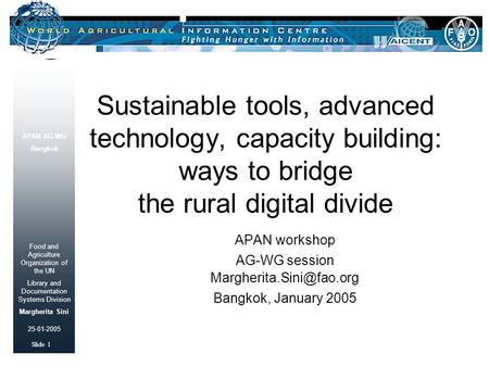 APAN AG-WG Bangkok Food and Agriculture Organization of the UN Library and Documentation Systems Division Margherita Sini Slide 1 25-01-2005 Sustainable.