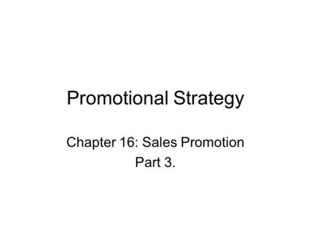 Promotional Strategy Chapter 16: Sales Promotion Part 3.