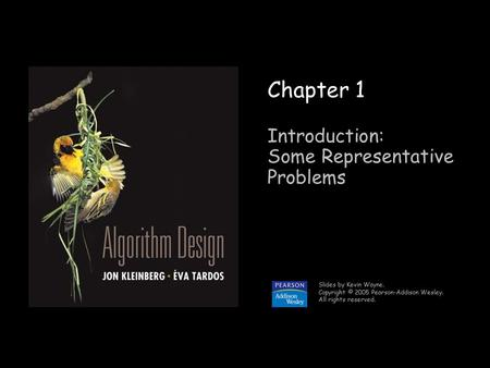 1 Chapter 1 Introduction: Some Representative Problems Slides by Kevin Wayne. Copyright © 2005 Pearson-Addison Wesley. All rights reserved.