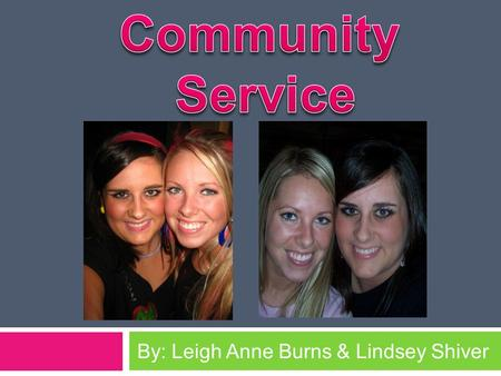 By: Leigh Anne Burns & Lindsey Shiver What is Service Learning?  Service Learning is the incorporation of community service within an educational system,