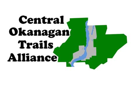Mission Statement To improve the Central Okanagan trail networks for the benefit of residents and visitors. Vision Statement A high quality trail network.