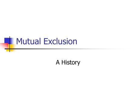 Mutual Exclusion A History. Agenda Model Registers History.