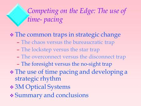 Competing on the Edge: The use of time- pacing v The common traps in strategic change –The chaos versus the bureaucratic trap –The lockstep versus the.