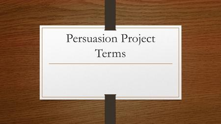 Persuasion Project Terms. Rhetorical question A rhetorical question is asked just for effect or to lay emphasis on some point discussed when no real answer.