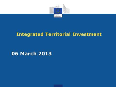 Integrated Territorial Investment 06 March 2013. Draft guidance Based on Presidency compromise text – nothing is agreed until everything is agreed The.