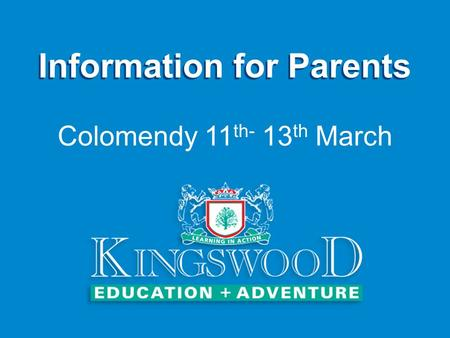 Information for Parents Colomendy 11 th- 13 th March.