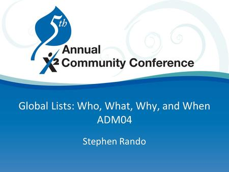 Global Lists: Who, What, Why, and When ADM04 Stephen Rando.