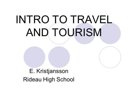 INTRO TO TRAVEL AND TOURISM E. Kristjansson Rideau High School.