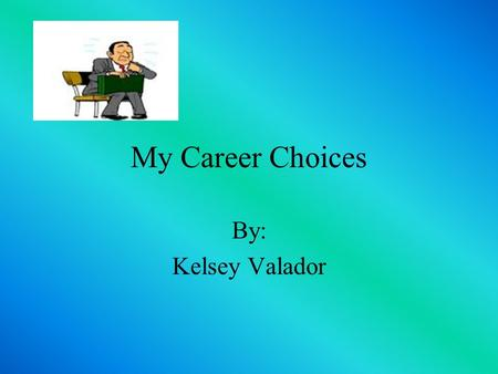 My Career Choices By: Kelsey Valador. My dream job For my dream job I would be a Pharmacy Technician.