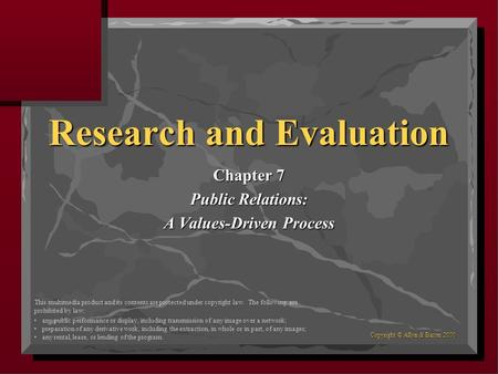 Copyright © Allyn & Bacon 2000 Research and Evaluation Chapter 7 Public Relations: A Values-Driven Process This multimedia product and its contents are.