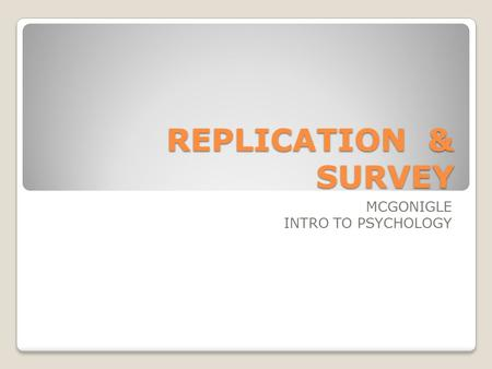 REPLICATION & SURVEY MCGONIGLE INTRO TO PSYCHOLOGY.